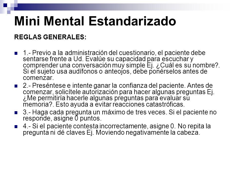 Mini Mental Estandarizado REGLAS GENERALES: 1.- Previo a la administración del cuestionario, el paciente debe sentarse frente a Ud. Evalúe su capacida