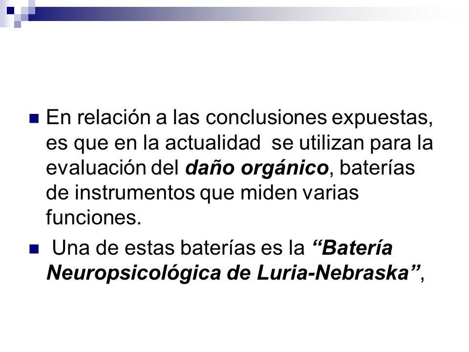 En relación a las conclusiones expuestas, es que en la actualidad se utilizan para la evaluación del daño orgánico, baterías de instrumentos que miden