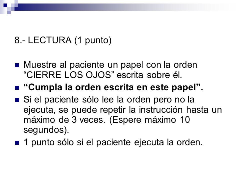 8.- LECTURA (1 punto) Muestre al paciente un papel con la orden CIERRE LOS OJOS escrita sobre él. Cumpla la orden escrita en este papel. Si el pacient
