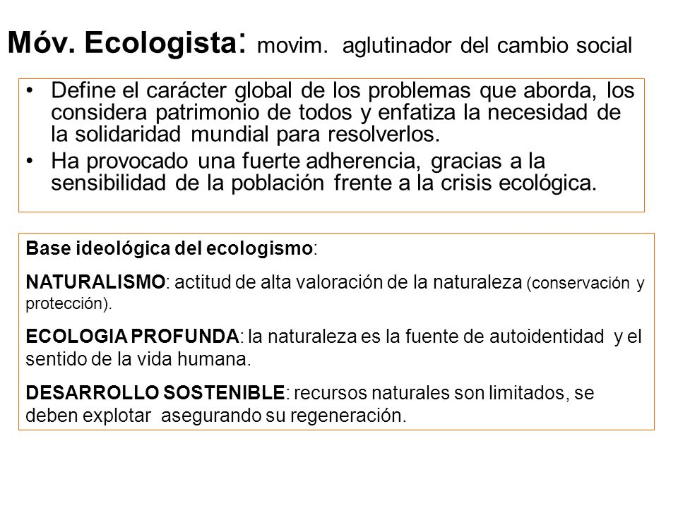 Móv. Ecologista : movim. aglutinador del cambio social Define el carácter global de los problemas que aborda, los considera patrimonio de todos y enfa
