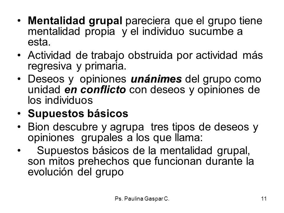 Ps. Paulina Gaspar C.11 Mentalidad grupal pareciera que el grupo tiene mentalidad propia y el individuo sucumbe a esta. Actividad de trabajo obstruida