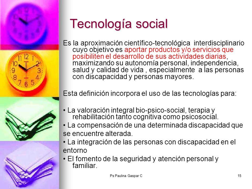 Ps Paulina Gaspar C15 Tecnología social Es la aproximación científico-tecnológica interdisciplinario cuyo objetivo es aportar productos y/o servicios