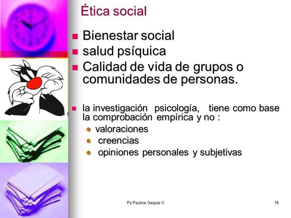 Ps Paulina Gaspar C18 Ética social Bienestar social Bienestar social salud psíquica salud psíquica Calidad de vida de grupos o comunidades de personas