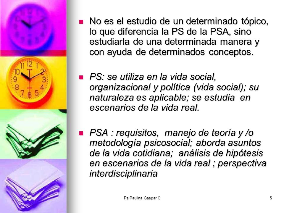 Ps Paulina Gaspar C5 No es el estudio de un determinado tópico, lo que diferencia la PS de la PSA, sino estudiarla de una determinada manera y con ayu