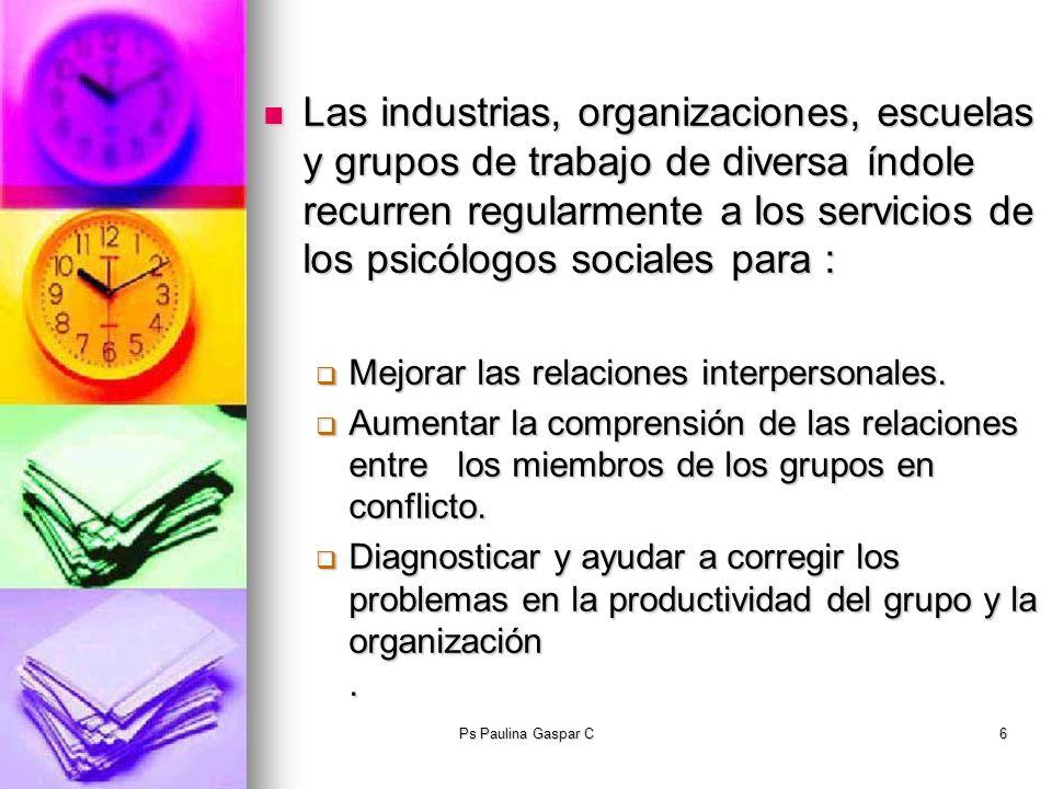 Ps Paulina Gaspar C6 Las industrias, organizaciones, escuelas y grupos de trabajo de diversa índole recurren regularmente a los servicios de los psicó