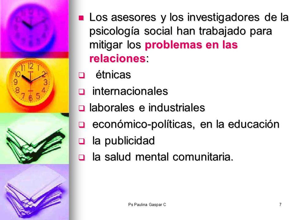 Ps Paulina Gaspar C7 Los asesores y los investigadores de la psicología social han trabajado para mitigar los problemas en las relaciones: Los asesore
