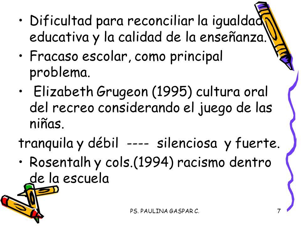 PS. PAULINA GASPAR C.7 Dificultad para reconciliar la igualdad educativa y la calidad de la enseñanza. Fracaso escolar, como principal problema. Eliza