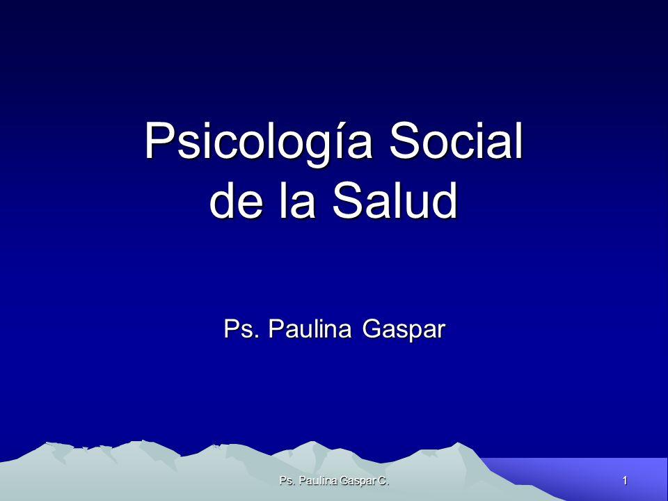 1 Ps. Paulina Gaspar C. Psicología Social de la Salud Ps. Paulina Gaspar