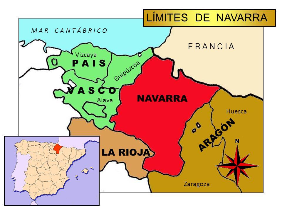 LÍMITES DE NAVARRA F R A N C I A Guipúzcoa Vizcaya Álava P A I S V A S C O LA RIOJA A R A G Ó N Huesca Zaragoza NAVARRA M A R C A N T Á B R I C O