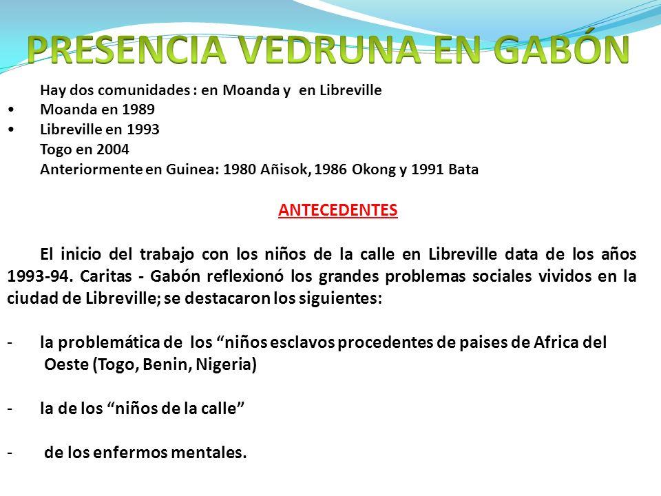 Hay dos comunidades : en Moanda y en Libreville Moanda en 1989 Libreville en 1993 Togo en 2004 Anteriormente en Guinea: 1980 Añisok, 1986 Okong y 1991