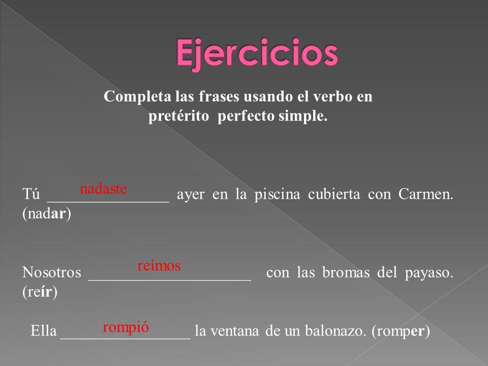 Completa las frases usando el verbo en pretérito perfecto simple. Tú _______________ ayer en la piscina cubierta con Carmen. (nadar) Nosotros ________