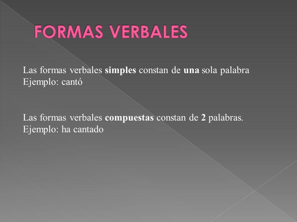 Las formas verbales simples constan de una sola palabra Ejemplo: cantó Las formas verbales compuestas constan de 2 palabras. Ejemplo: ha cantado