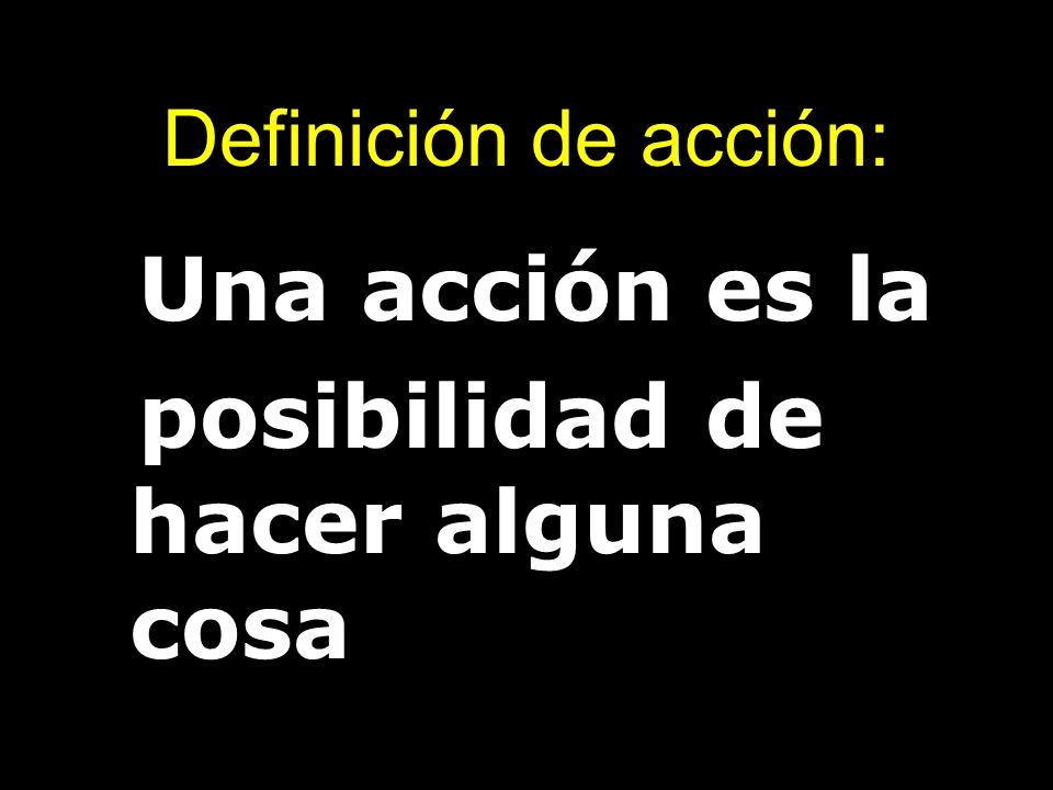 Definición de acción: Una acción es la posibilidad de hacer alguna cosa