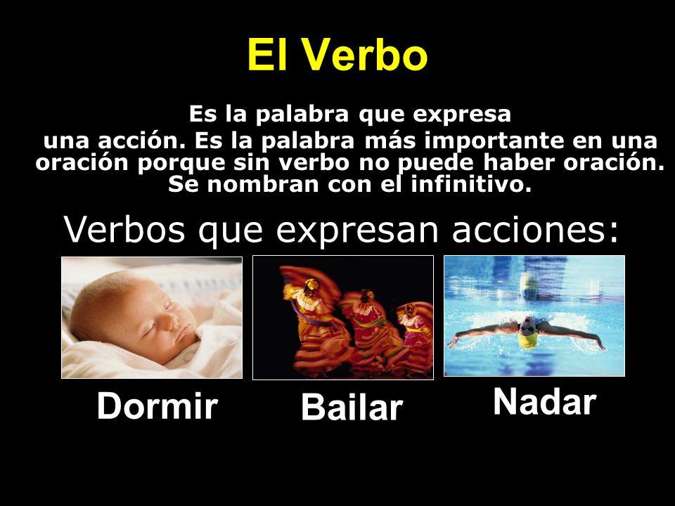 El Verbo Es la palabra que expresa una acción. Es la palabra más importante en una oración porque sin verbo no puede haber oración. Se nombran con el