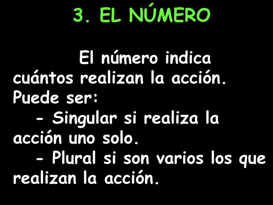 3. EL NÚMERO El número indica cuántos realizan la acción. Puede ser: - Singular si realiza la acción uno solo. - Plural si son varios los que realizan