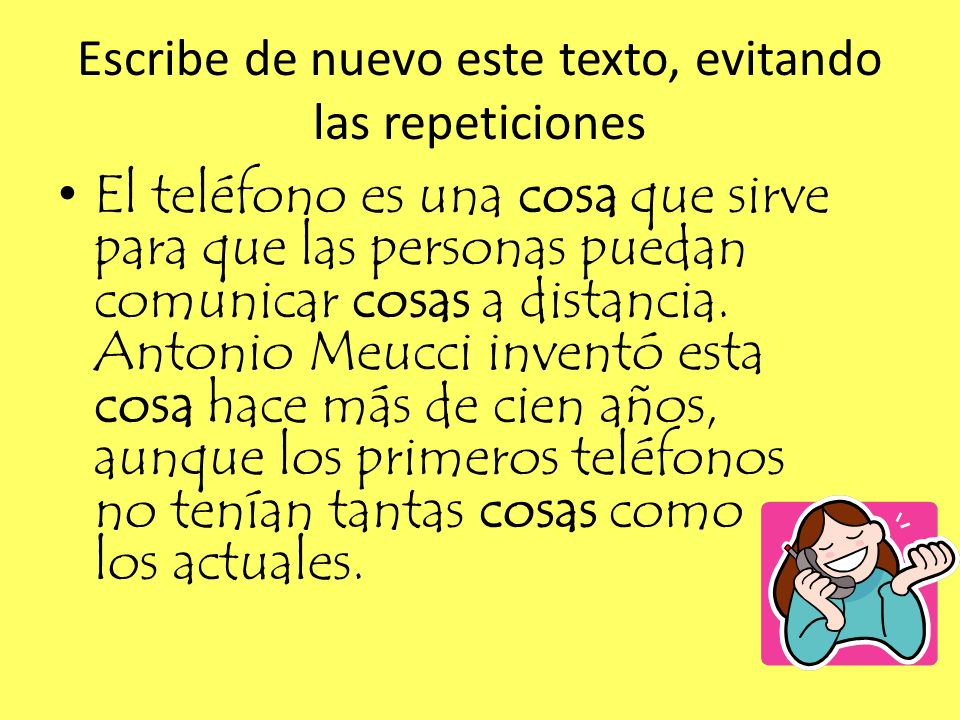 Escribe de nuevo este texto, evitando las repeticiones El teléfono es una cosa que sirve para que las personas puedan comunicar cosas a distancia. Ant
