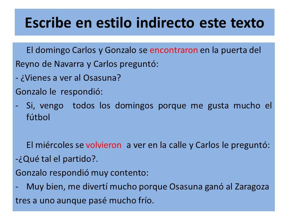 Escribe en estilo indirecto este texto El domingo Carlos y Gonzalo se encontraron en la puerta del Reyno de Navarra y Carlos preguntó: - ¿Vienes a ver