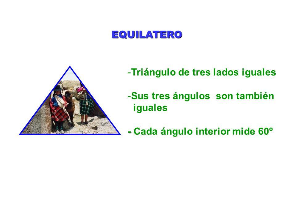 -Triángulo de tres lados iguales -Sus tres ángulos son también iguales - - Cada ángulo interior mide 60º EQUILATERO