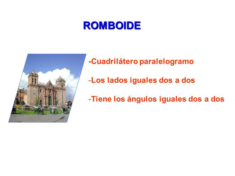 ROMBOIDE -Cuadrilátero paralelogramo -Los lados iguales dos a dos -Tiene los ángulos iguales dos a dos