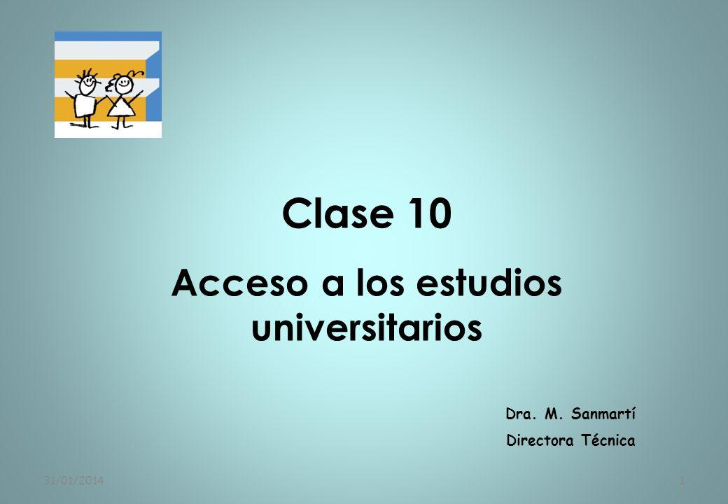 31/01/20141 Clase 10 Acceso a los estudios universitarios Dra. M. Sanmartí Directora Técnica