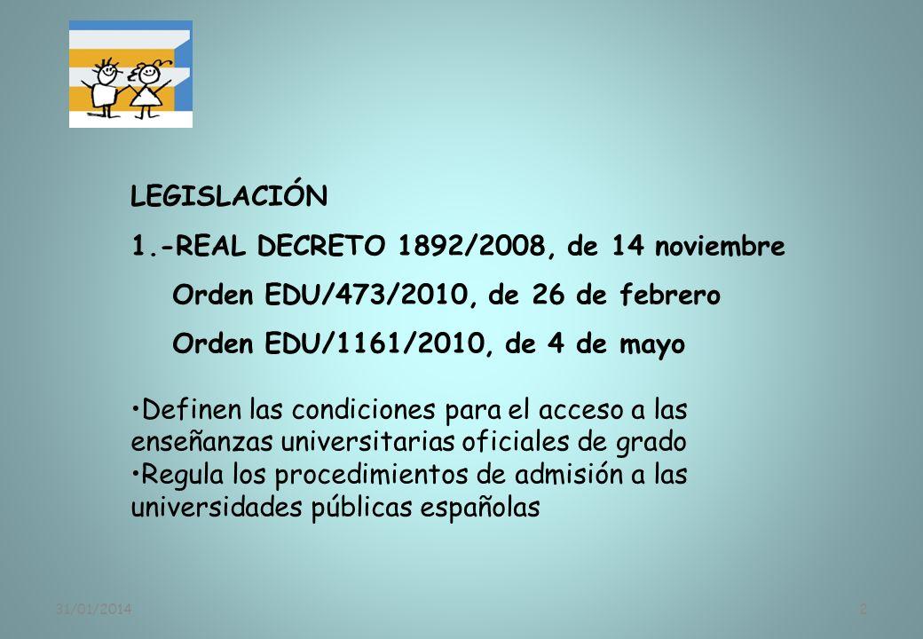 31/01/20142 LEGISLACIÓN 1.-REAL DECRETO 1892/2008, de 14 noviembre Orden EDU/473/2010, de 26 de febrero Orden EDU/1161/2010, de 4 de mayo Definen las