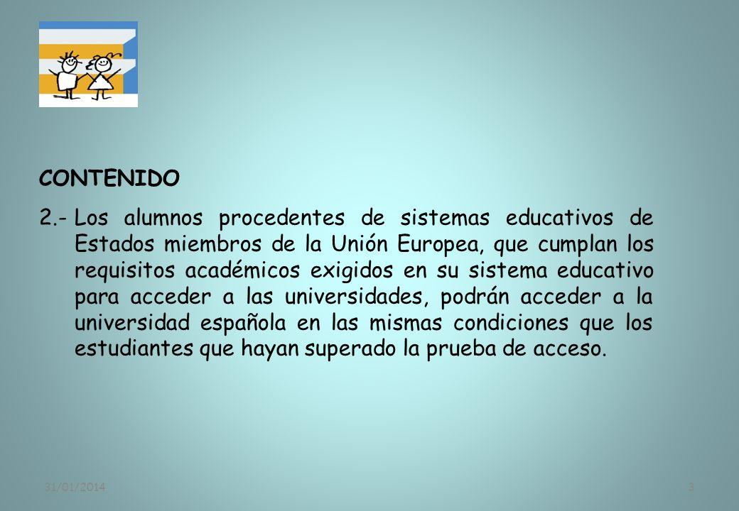 31/01/20143 CONTENIDO 2.-Los alumnos procedentes de sistemas educativos de Estados miembros de la Unión Europea, que cumplan los requisitos académicos