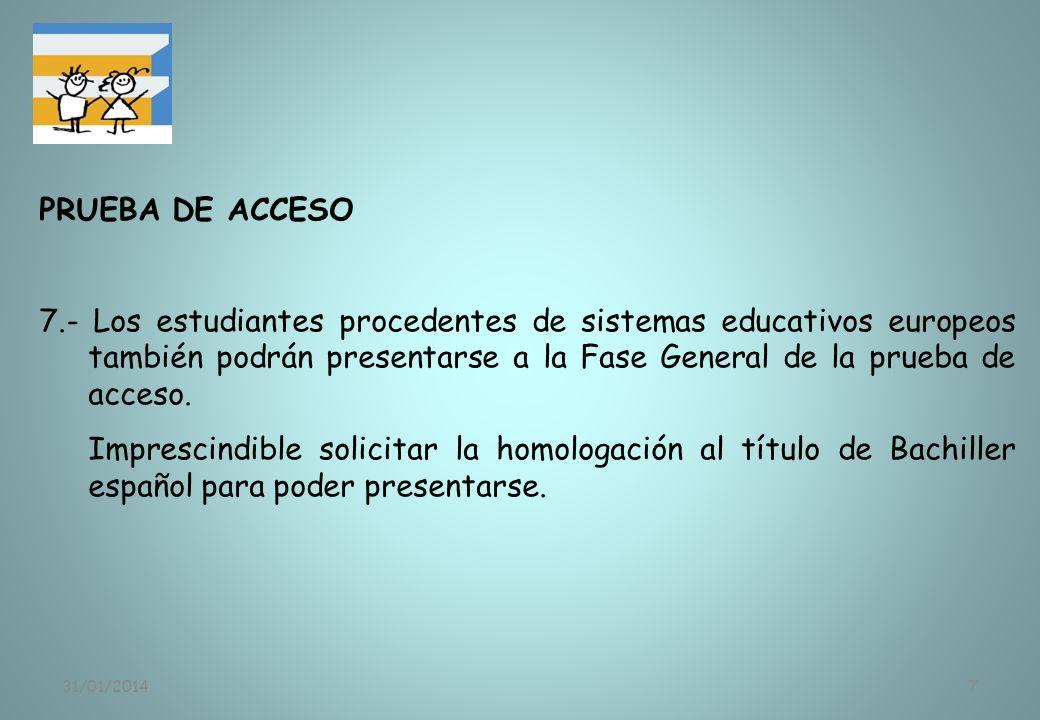 31/01/20147 PRUEBA DE ACCESO 7.- Los estudiantes procedentes de sistemas educativos europeos también podrán presentarse a la Fase General de la prueba