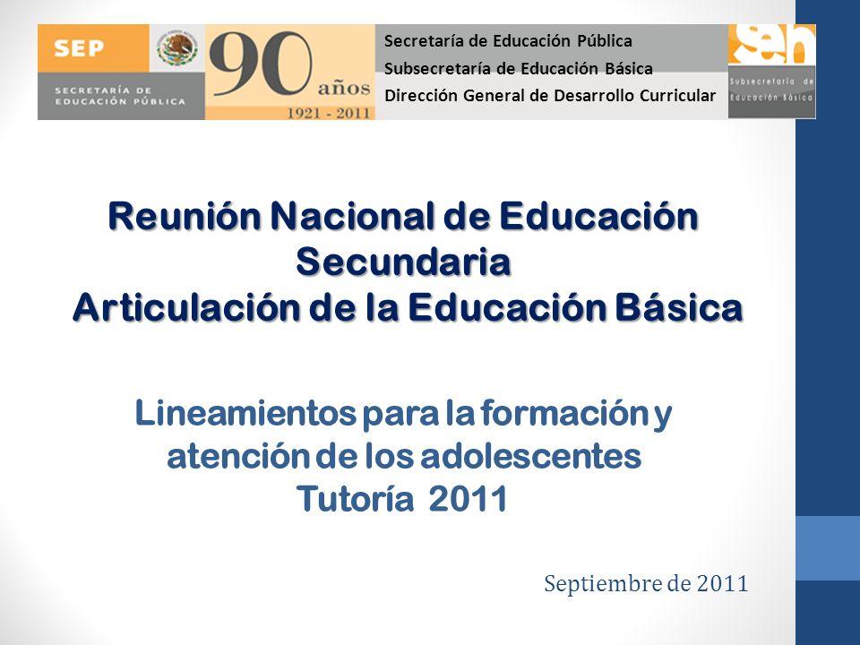 Lineamientos para la formación y atención de los adolescentes Tutoría 2011 Reunión Nacional de Educación Secundaria Articulación de la Educación Básic
