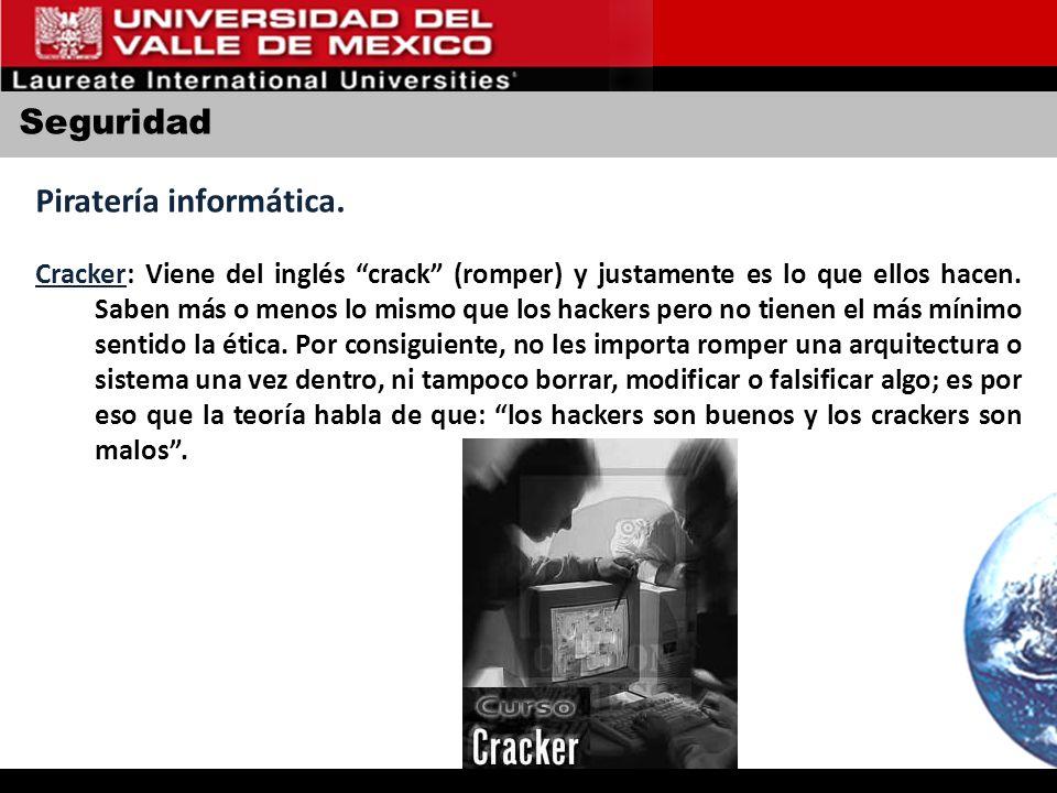 Seguridad Piratería informática. Cracker: Viene del inglés crack (romper) y justamente es lo que ellos hacen. Saben más o menos lo mismo que los hacke