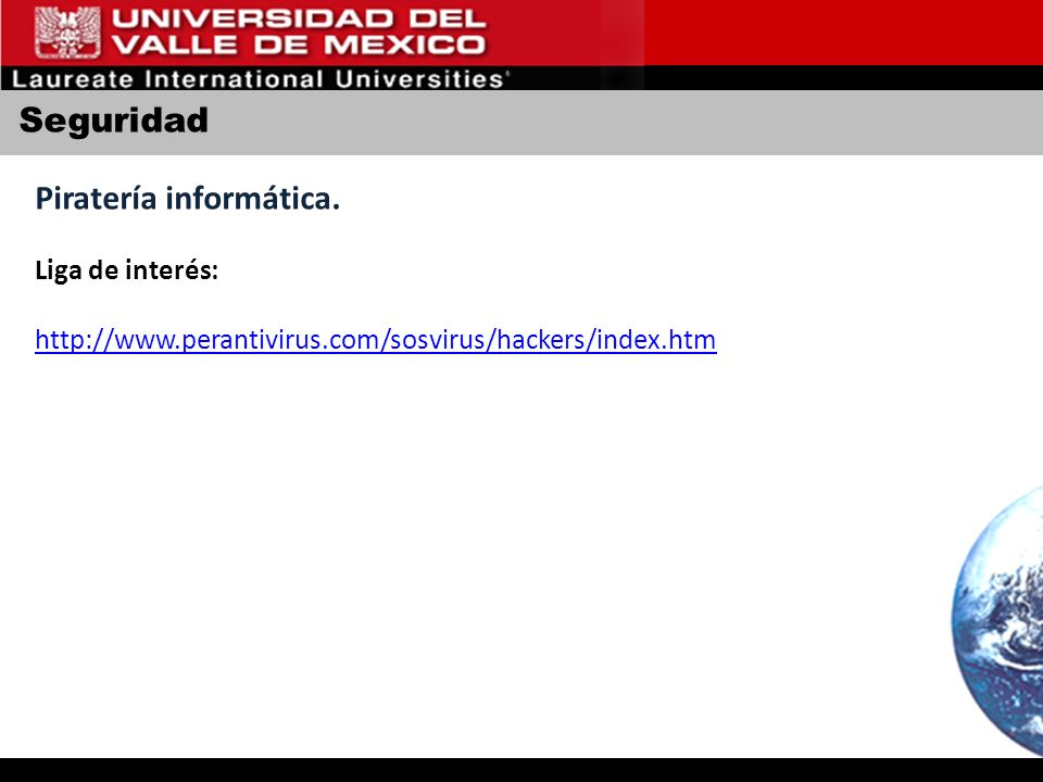 Seguridad Piratería informática. Liga de interés: http://www.perantivirus.com/sosvirus/hackers/index.htm