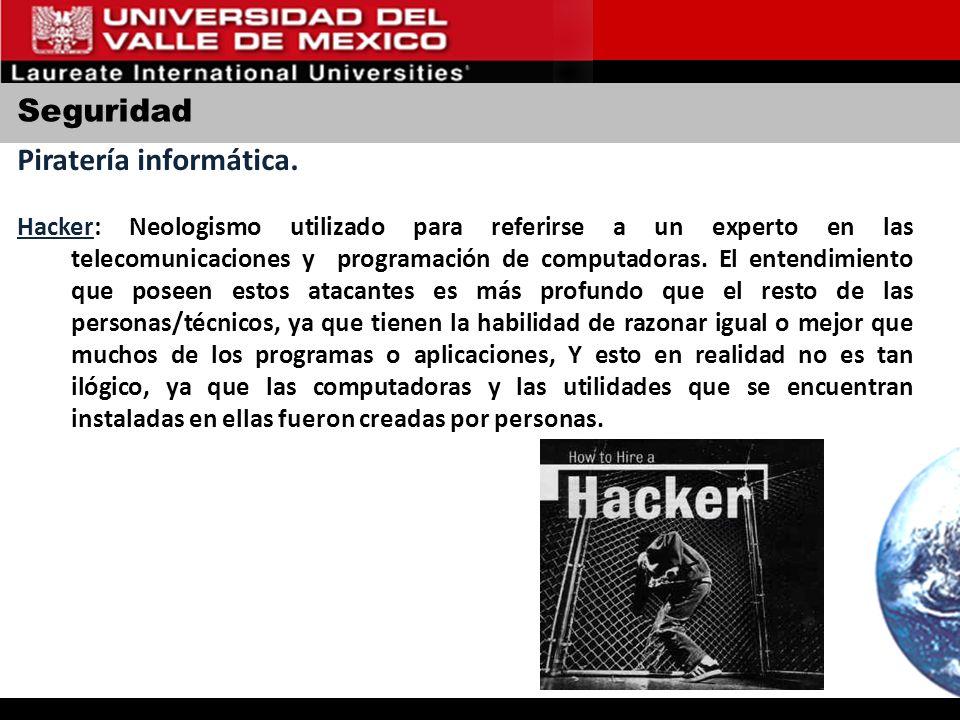 Seguridad Piratería informática. Hacker: Neologismo utilizado para referirse a un experto en las telecomunicaciones y programación de computadoras. El