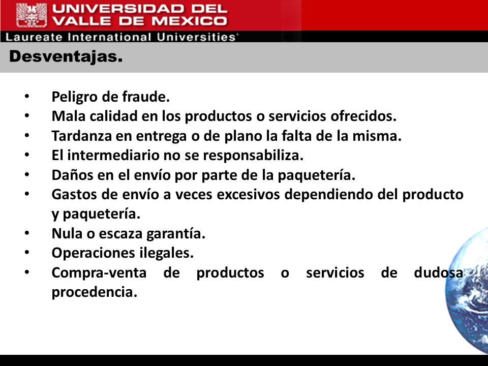 Desventajas. Peligro de fraude. Mala calidad en los productos o servicios ofrecidos. Tardanza en entrega o de plano la falta de la misma. El intermedi