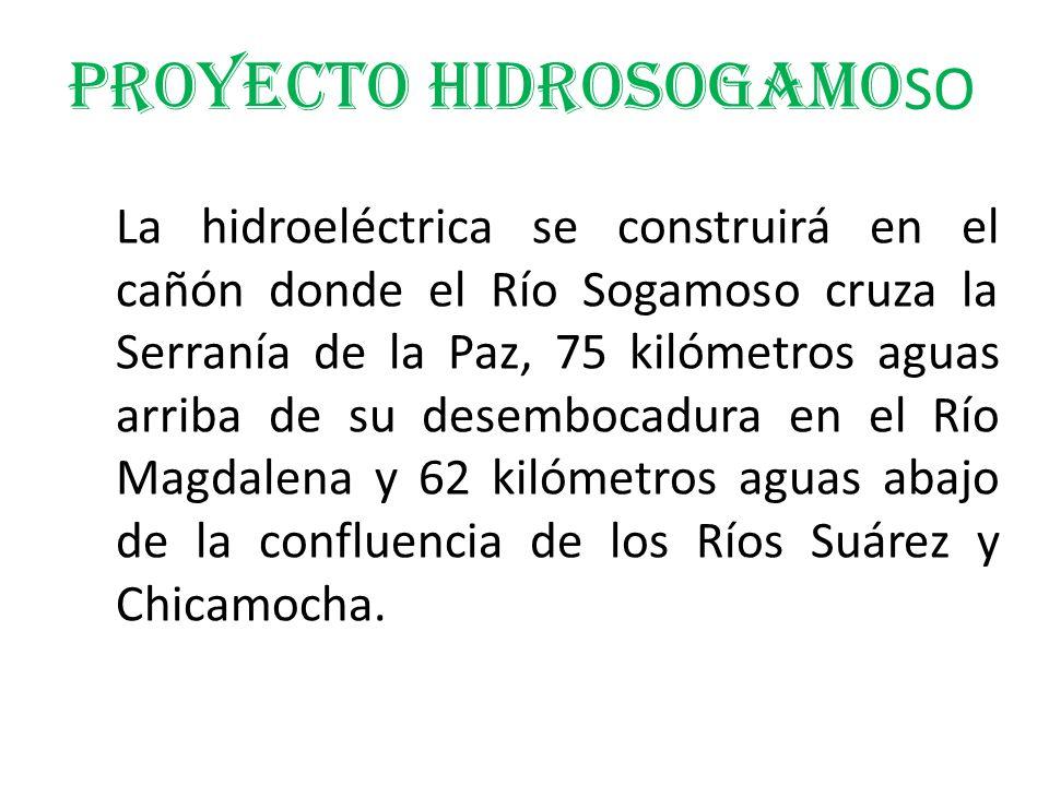 PROYECTO HIDROSOGAMO SO La hidroeléctrica se construirá en el cañón donde el Río Sogamoso cruza la Serranía de la Paz, 75 kilómetros aguas arriba de s