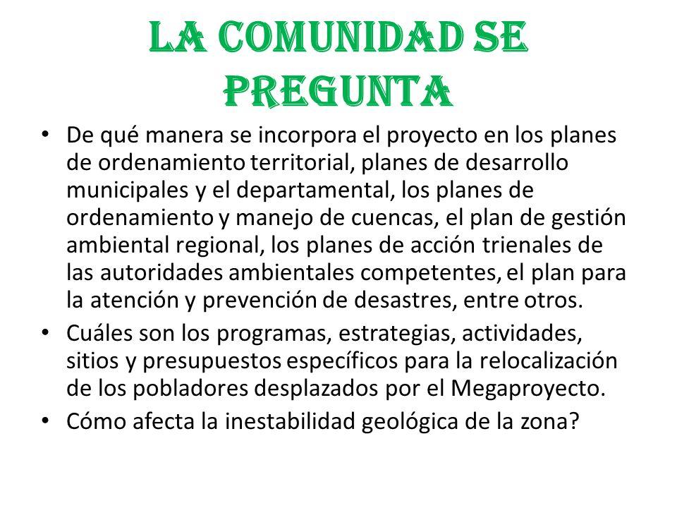 LA COMUNIDAD SE PREGUNTA De qué manera se incorpora el proyecto en los planes de ordenamiento territorial, planes de desarrollo municipales y el depar