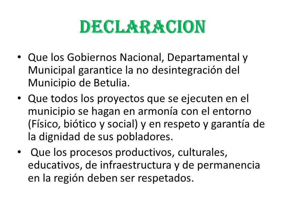 DECLARACION Que los Gobiernos Nacional, Departamental y Municipal garantice la no desintegración del Municipio de Betulia. Que todos los proyectos que