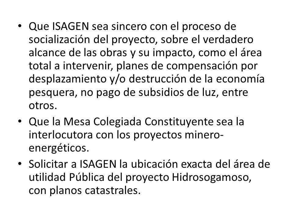 Que ISAGEN sea sincero con el proceso de socialización del proyecto, sobre el verdadero alcance de las obras y su impacto, como el área total a interv