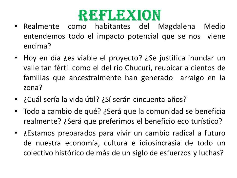 REFLEXION Realmente como habitantes del Magdalena Medio entendemos todo el impacto potencial que se nos viene encima? Hoy en día ¿es viable el proyect