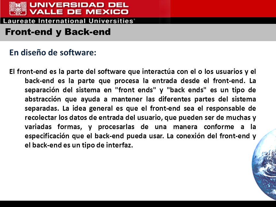 Front-end y Back-end En diseño de software: El front-end es la parte del software que interactúa con el o los usuarios y el back-end es la parte que p
