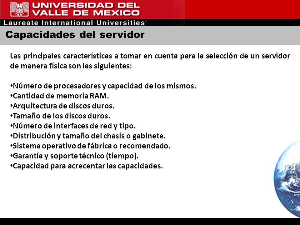 Capacidades del servidor Las principales características a tomar en cuenta para la selección de un servidor de manera física son las siguientes: Númer
