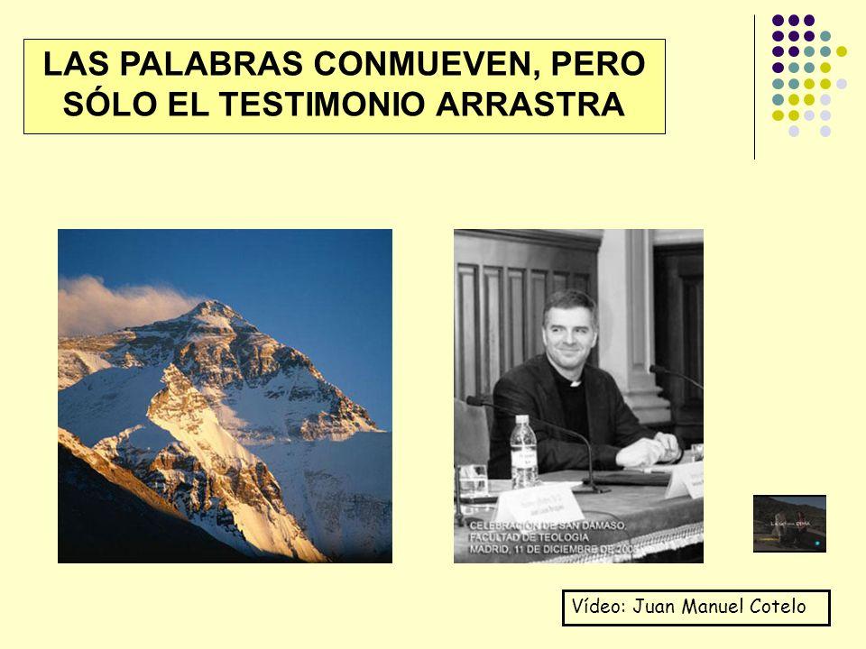 LAS PALABRAS CONMUEVEN, PERO SÓLO EL TESTIMONIO ARRASTRA Vídeo: Juan Manuel Cotelo