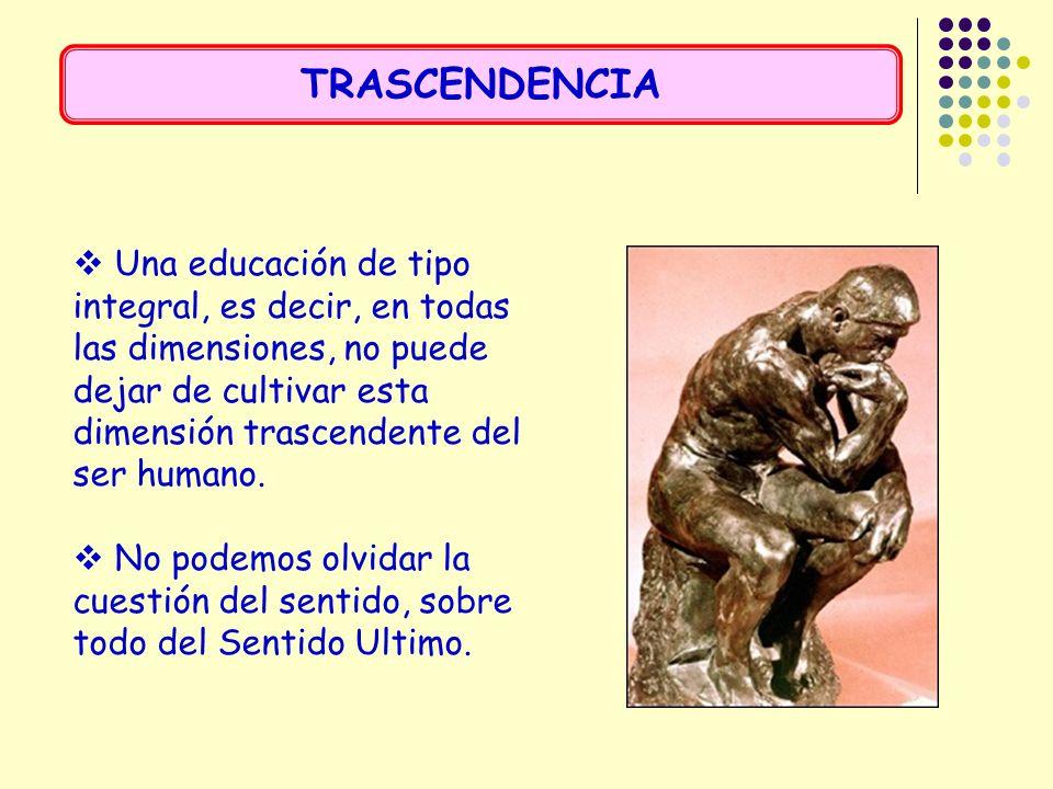Una educación de tipo integral, es decir, en todas las dimensiones, no puede dejar de cultivar esta dimensión trascendente del ser humano. No podemos