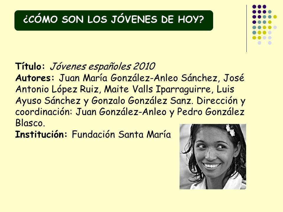 Título: Jóvenes españoles 2010 Autores: Juan María González-Anleo Sánchez, José Antonio López Ruiz, Maite Valls Iparraguirre, Luis Ayuso Sánchez y Gon