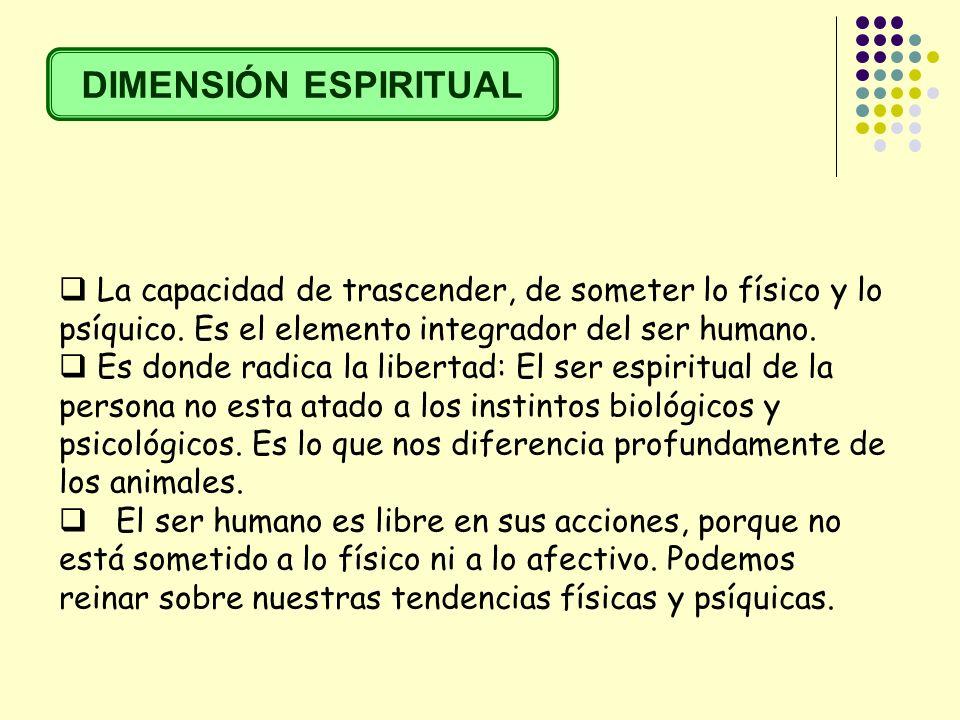 LA INTEGRACIÓN DE LA PERSONA La integración de la persona es la integración de estas tres dimensiones, de modo que entre todas ellas se de una armonía.
