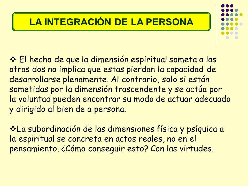 LA INTEGRACIÓN DE LA PERSONA Dificultades que encuentra la persona para realizar esta integración de las tres dimensiones: La ignorancia respecto a temas importantes de la vida.