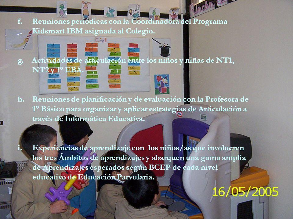 f.Reuniones periódicas con la Coordinadora del Programa Kidsmart IBM asignada al Colegio.