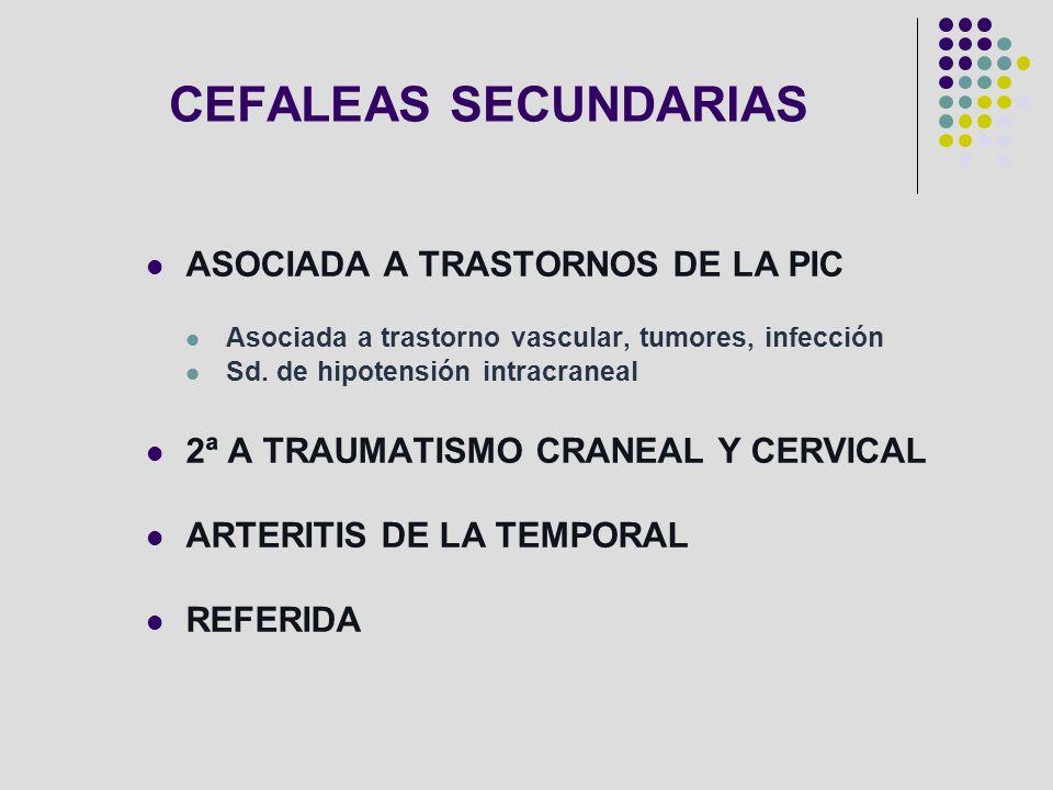 CEFALEAS SECUNDARIAS ASOCIADA A TRASTORNOS DE LA PIC Asociada a trastorno vascular, tumores, infección Sd. de hipotensión intracraneal 2ª A TRAUMATISM