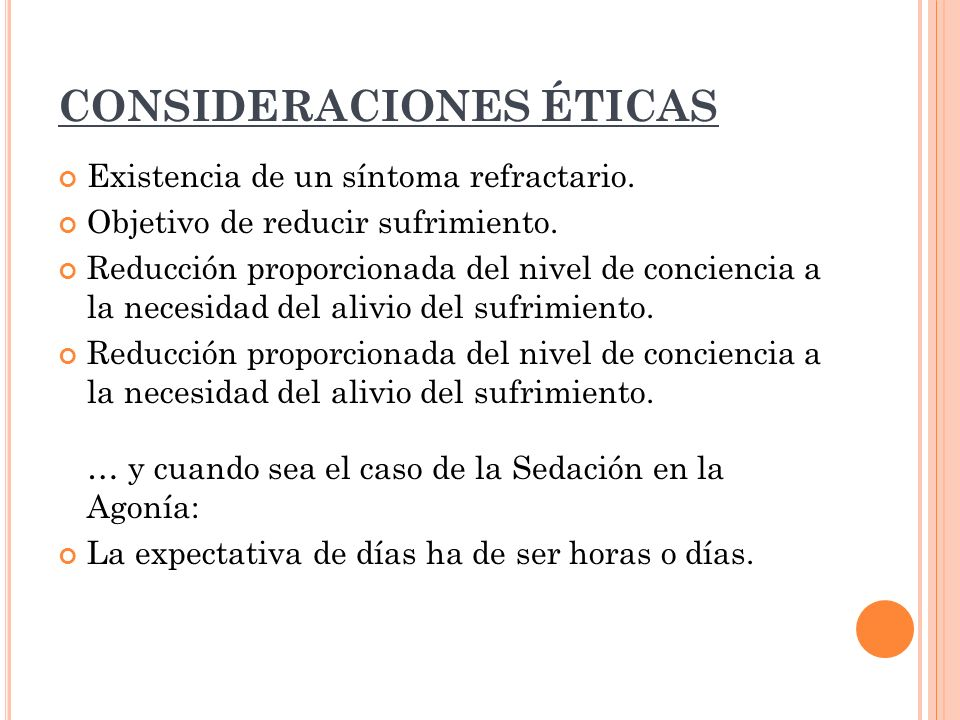 CONSIDERACIONES ÉTICAS Existencia de un síntoma refractario. Objetivo de reducir sufrimiento. Reducción proporcionada del nivel de conciencia a la nec