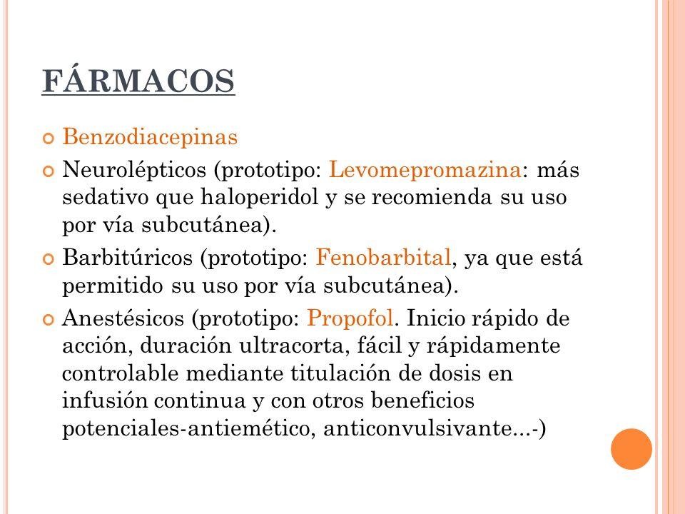 FÁRMACOS Benzodiacepinas Neurolépticos (prototipo: Levomepromazina: más sedativo que haloperidol y se recomienda su uso por vía subcutánea). Barbitúri