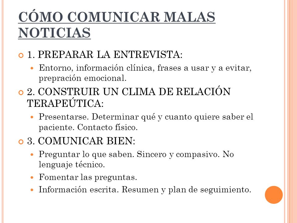 CÓMO COMUNICAR MALAS NOTICIAS 1. PREPARAR LA ENTREVISTA: Entorno, información clínica, frases a usar y a evitar, prepración emocional. 2. CONSTRUIR UN