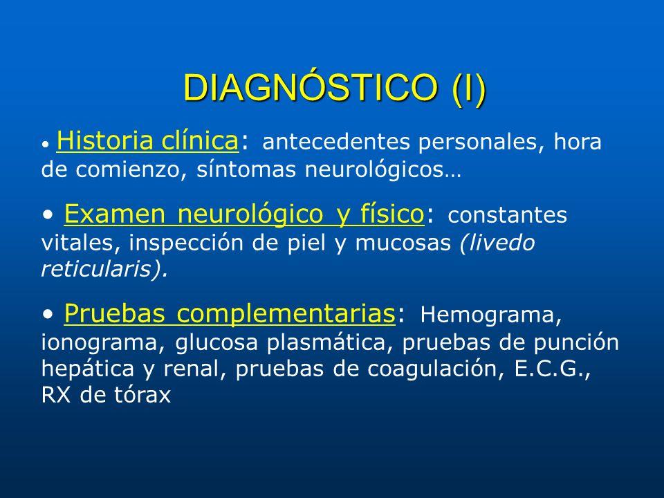 DIAGNÓSTICO (I) Historia clínica: antecedentes personales, hora de comienzo, síntomas neurológicos… Examen neurológico y físico: constantes vitales, i